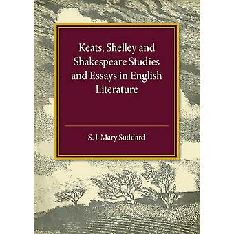 Keats Shelley and Shakespeare Studies and Essays in English Literature by Suddard & S. J. Mary