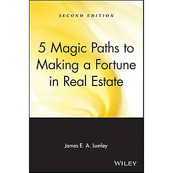 5 Magic Paths to Making a Fortune in Real Estate (2nd Revised edition