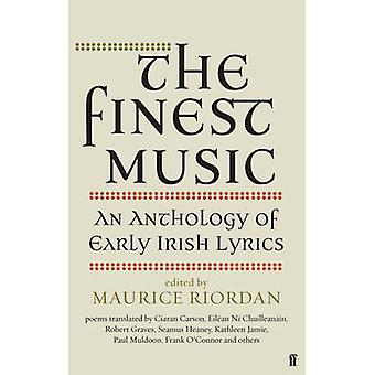 The Finest Music - Early Irish Lyrics by Maurice Riordan - 97805712980