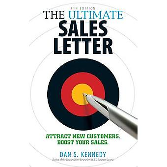 The Ultimate Sales Letter - 4th Edition - Attract New Customers. Boost