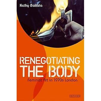 Neuvottelemista uudelleen elin - Feministinen taide-1970-luvulla Lontoo / Kathy Battis