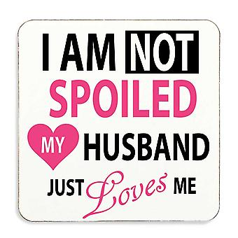 I'm Not Spoiled My Husband Just Loves Me Coaster Wife Gift Present Novelty Birthday Christmas Valentines Present