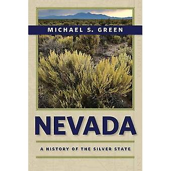 Nevada - A History of the Silver State by Michael S Green - 9780874179