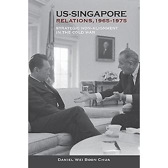 Us-Singapore Relations - 1965-1975 - Strategic Non-Alignment in the Co