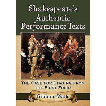 Shakespeare's Authentic Performance Texts - The Case for Staging from