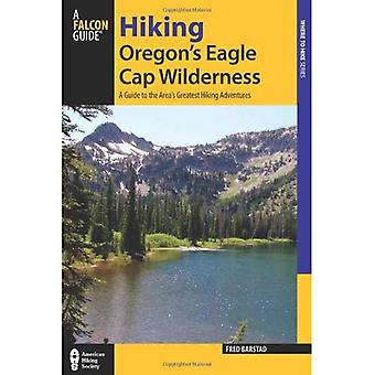 Randonnée Eagle Cap sauvage de l'Oregon: un Guide pour plus grandes aventures de randonnée la région (randonnée série aéroport régional)
