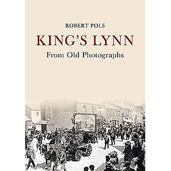 King's Lynn From Old Photographs (From Old Photographs)