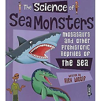 The Science of Sea Monsters: Mosasaurs and other Prehistoric Reptiles of the Sea (The Science Of...)