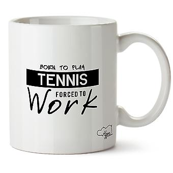Hippowarehouse Born To Play Tennis Forced To Work Printed Mug Cup Ceramic 10oz