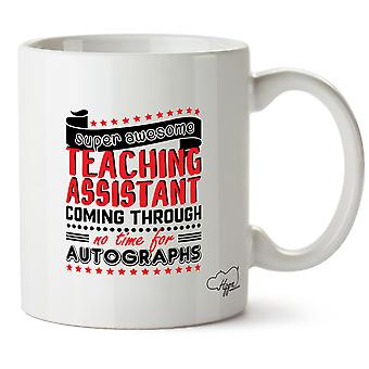 Hippowarehouse Super Awesome Teaching Assistant Coming Through No Time For Autographs Printed Mug Cup Ceramic 10oz