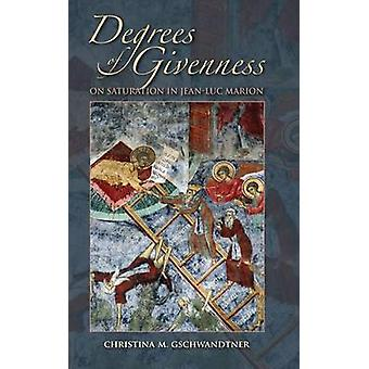 Degrees of Givenness - On Saturation in Jean-Luc Marion by Christina M