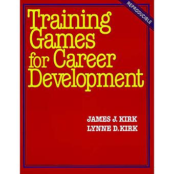 Training Games for Career Development by Kirk & James J.