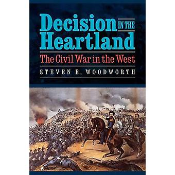 Decision in the Heartland The Civil War in the West by Woodworth & Steven E.