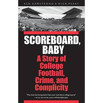 Scoreboard Baby A Story of College Football Crime and Complicity by Armstrong & Ken