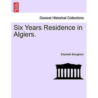 Six Years Residence in Algiers. by Broughton & Elizabeth