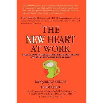 Het nieuwe hart op werk verhalen en strategieën voor het bouwen van eigenwaarde en ontwaakt ontluikt the Soul at Work door Miller & Jacqueline