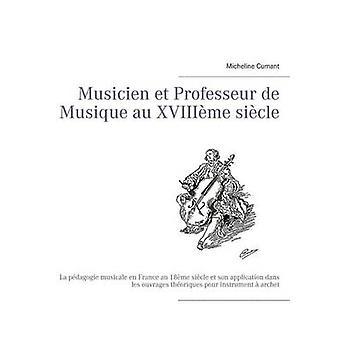 Musicien et Professeur de Musique AU XVIIIme sicle by Cumant & Micheline