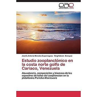 Estudio zooplanctnico nl la costa norte golfo de Cariaco Venezuela door Morales Esparragoza Josefa Antonia