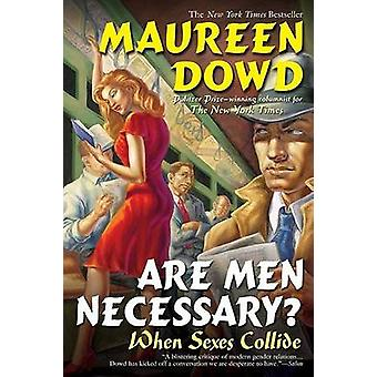 Are Men Necessary? - When Sexes Collide by Maureen Dowd - 978042521236