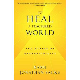 To Heal a Fractured World - The Ethics of Responsibility by Jonathan S