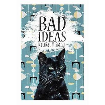 Bad Ideas by Michael V Smith - 9780889713260 Book