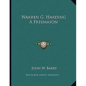 Warren G. Harding a Freemason by John W Barry - 9781163003787 Book