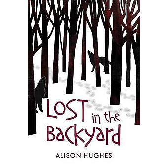 Lost in the Backyard by Alison Hughes - 9781459807945 Book