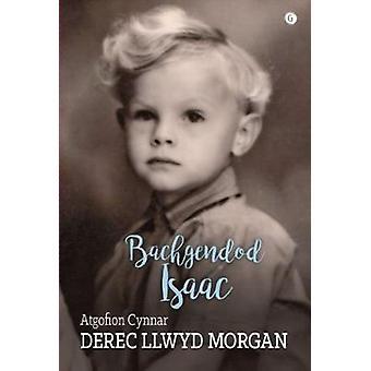 Bachgendod Isaac - Atgofion Cynnar Derec Llwyd Morgan by Derec Llwyd
