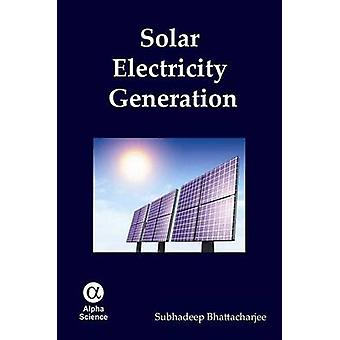 Solar Electricity Generation by Subhadeep Bhattacharjee - 97818426592