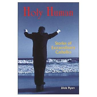 Holy Human: Stories of Extraordinary Catholics