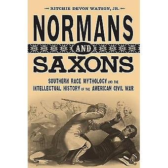 Normans and Saxons - Southern Race Mythology and the Intellectual Hist