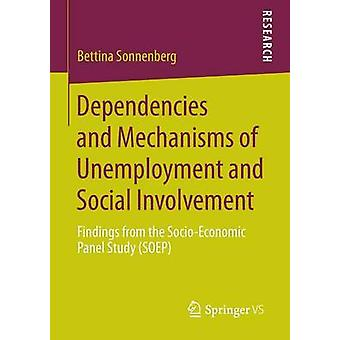 Dependencies and Mechanisms of Unemployment and Social Involvement Findings from the SocioEconomic Panel Study Soep by Sonnenberg & Bettina