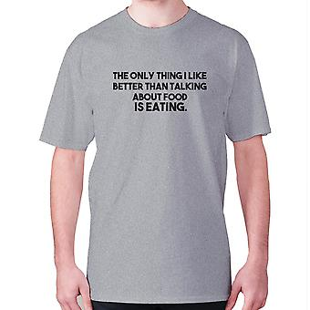 Mens funny foodie t-shirt slogan tee eating hilarious - The only thing I like better than talking about food is eating