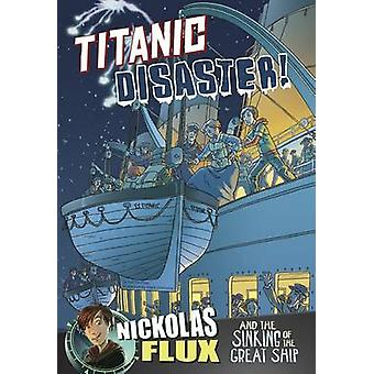 Titanic Disaster Nickolas Flux and the Sinking of the Great Ship von Nel Yomtov