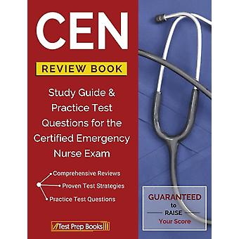 CEN Review Book Study Guide  Practice Test Questions for the Certified Emergency Nurse Exam by Nursing Certification Prep Manual Team