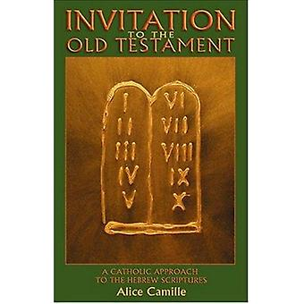 Invitation to the Old Testament - A Catholic Approach the Hebrew Scrip