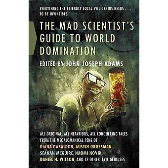 MAD SCIENTISTS GUIDE TO WORLD DOMI by ADAMS & JOHN JOSEPH