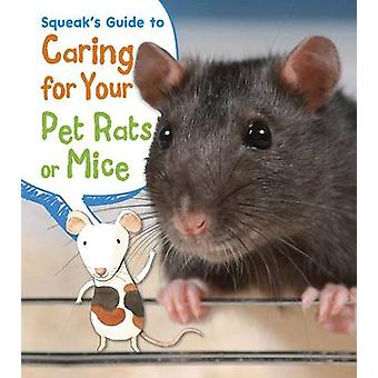 Squeaks Guide to Caring for Your Pet Rats or Mice by Isabel Thomas