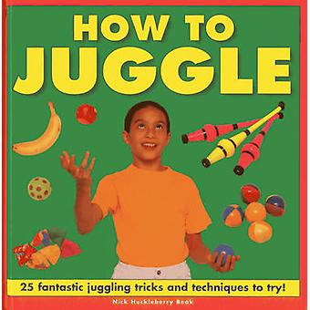 How to Juggle by Nick Huckleberry