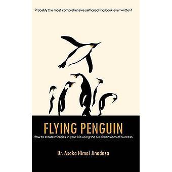 Fliegende Pinguin wie Wunder in Ihrem Leben mit den sechs Dimensionen des Erfolgs von Jinadasa & Dr. Asoka Nimal zu schaffen
