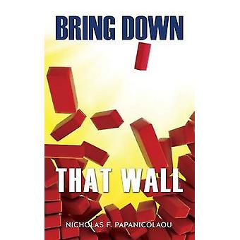 Bring Down That Wall by Papanicolaou & Nicholas F.