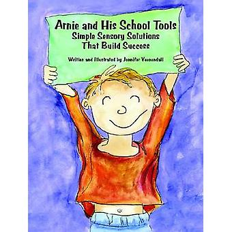 Arnie and His School Tools Simple Sensory Solutions That Build Success by Veenendall & Jennifer
