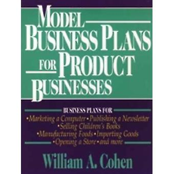 Model Business Plans for Product Businesses by Cohen & William A.