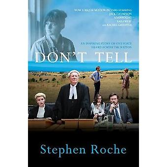 Dont Tell Toowoomba Prep the case that broke the silence on child sex abuse in Australia by Roche & Stephen