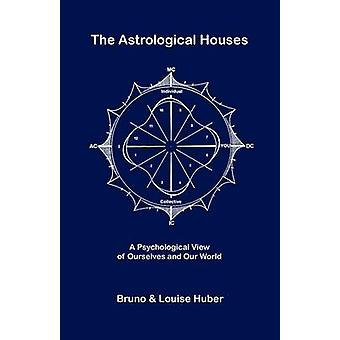 The Astrological Houses by Huber & Bruno