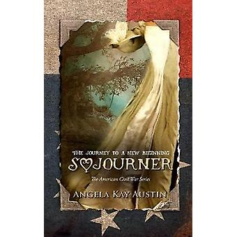 Sojourner The Journey To A New Beginning by Austin & Angela Kay
