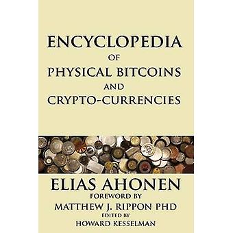 Encyclopedia of Physical Bitcoins and CryptoCurrencies by Ahonen & Elias