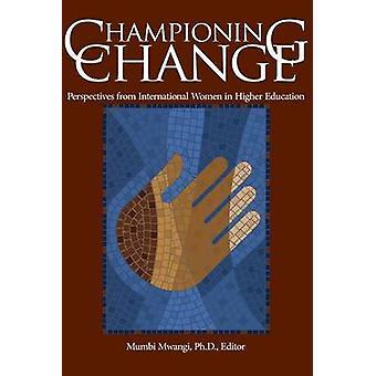 Championing Change Perspectives from International Women in Higher Education by Mwangi & Mumbi