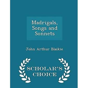 Madrigals Songs and Sonnets  Scholars Choice Edition by Blaikie & John Arthur
