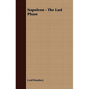 Napoleon  The Last Phase by Rosebery & Lord